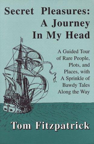 SECRET PLEASURES; A JOURNEY IN MY HEAD: Fitzpatrick, Tom
