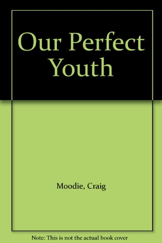 Our Perfect Youth: Moodie, Craig