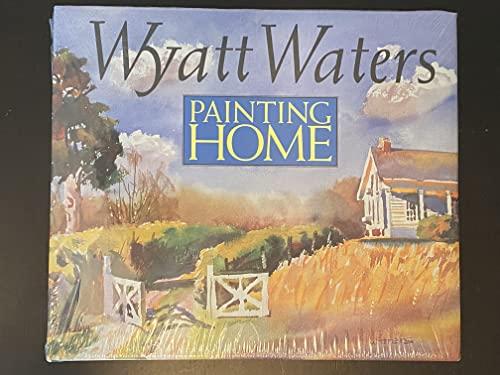 Painting Home: Waters, Wyatt. Patteron, James (editor)