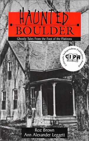 9780966565423: Haunted Boulder: Ghostly Tales From the Foot of the Flatirons.