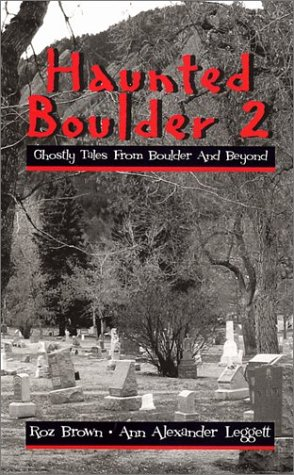 Haunted Boulder 2: Ghostly Tales From Boulder: Roz Brown, Ann