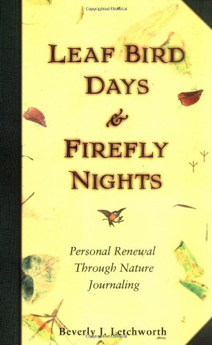 9780966567281: Leaf Bird Days and Firefly Nights: Personal Renewal Through Nature Journaling