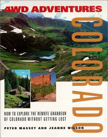 4WD Adventures: Colorado- How to Explore the: Peter Massey, Jeanne
