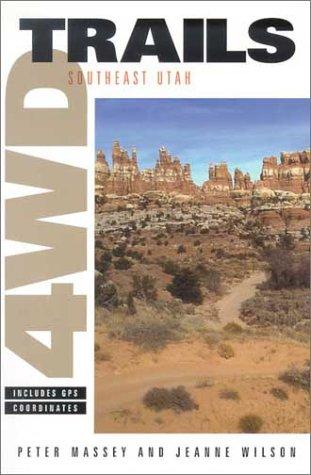 4Wd Trails: Southeast Utah: Peter Massey; Jeanne