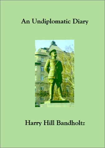 Major General Harry Hill Bandholtz: An Undiplomatic Diary, with and introduction on Hungary and WWI...