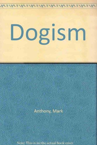 9780966573862: Dogism