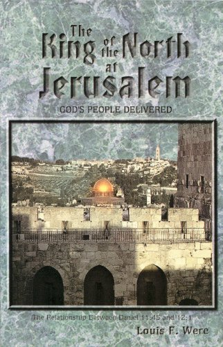9780966578652: The King of the North at Jerusalem God's People Delivered The Relationship Between Daniel 11:45 and 12:1