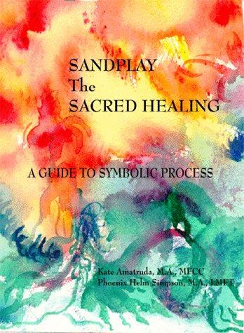 Sandplay, The Sacred Healing: A Guide to: Kate Amatruda, Phoenix