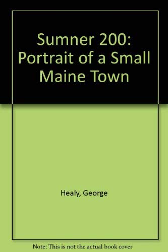Sumner 1798-1998 Portrait of a Small Maine Town: Healy, George R. & Silber, Mark