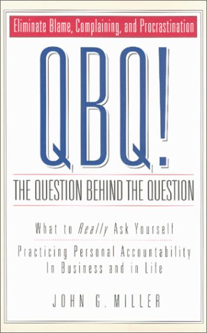 9780966583229: Qbq! the Question Behind the Question: What to Really Ask Yourself Practicing Personal Accountability in Business and in Life