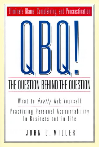 9780966583298: QBQ! The Question Behind the Question: Practicing Personal Accountability in business and in Life