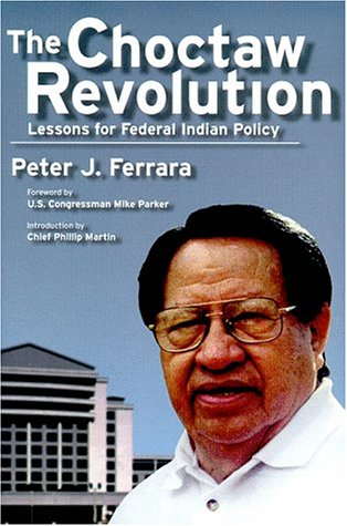 The Choctaw revolution: Lessons for Federal Indian policy: Ferrara, Peter, J., Ferrara, Peter J