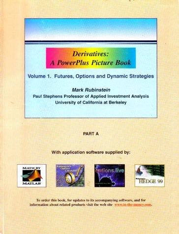 Derivatives: A PowerPlus Picture Book, Vol. 1. Futures Options and Dynamic Strategies Part A: ...