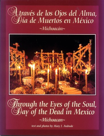 9780966587609: Through the Eyes of the Soul, Day of the Dead in Mexico - Michoacan (Through the Eyes of the Soul, Day of the Dead in Mexico)