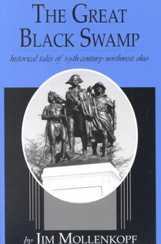 The Great Black Swamp, Historical Tales of 19th-Century Northwest Ohio [signed]: Mollenkopf, Jim