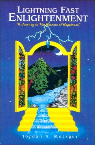 Lightning Fast Enlightenment : A Journey to: Metzger, Jordan S.