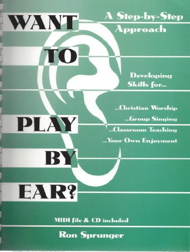 Want to Play by Ear?: A Step-By-Step Approach (0966595602) by Ron Sprunger; Kathy Smith