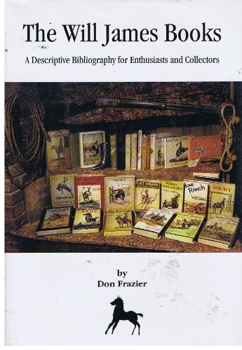 The Will James Books: A Discriptive Bibliography for Enthusiasts and Collectors: Frazier , Don