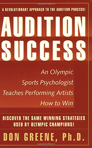 Audition Success : An Olympic Sports Psychologist Teaches Performing Artists How to Win - A ...