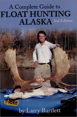 A Complete Guide to Float Hunting Alaska, 2nd Edition (0966603516) by Bartlett, Larry