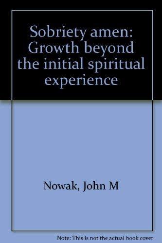 Sobriety amen: Growth beyond the initial spiritual: Nowak, John M