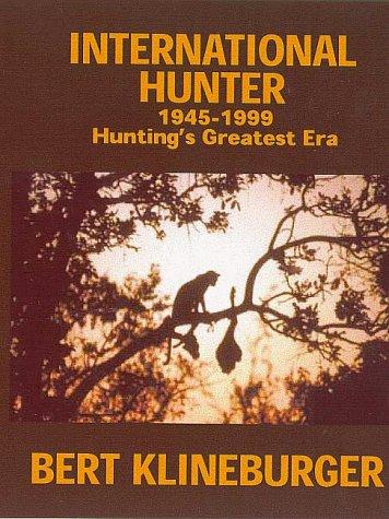 International Hunter 1945-1999 : Hunting's Greatest Era: Bert Klineburger