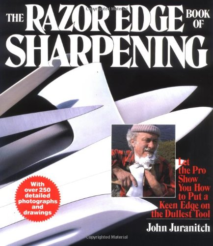 The Razor Edge Book of Sharpening: Juranitch, John