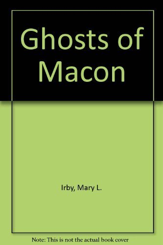 Ghosts of Macon: Mary L. Irby; Illustrator-Cindy Eversole; Photographer-Ken Krakow