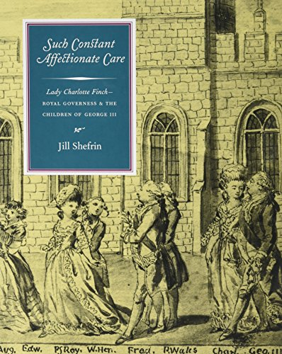9780966608472: Such Constant Affectionate Care: Lady Charlotte Finch, Royal Governess & the Children of George III