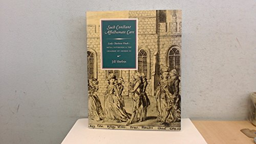 9780966608489: Such Constant Affectionate Care: Lady Charlotte Finch, Royal Governess & the Children of George II