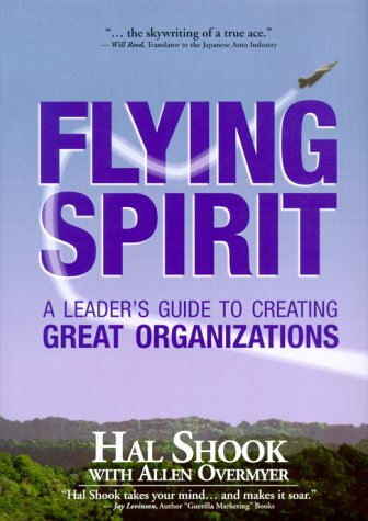Flying Spirit: A Leader's Guide to Creating Great Organizations: Shook, Hal, Overmyer, Allen