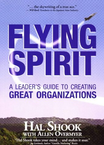 Flying Spirit: A Leader's Guide to Creating Great Organizations: Shook, Hal; Overmyer, Allen