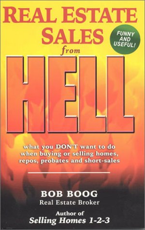 Real Estate Sales from Hell: What You Don't Want to Do When Buying or Selling Homes, Repos, Proba...