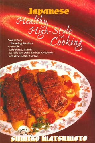 Japanese Healthy, High-Style Cooking: Step-By-Step Winning Recipes As Used in Lake Forest, Illinois...