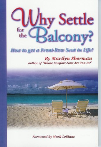 9780966613919: Why Settle for the Balcony? (How to get a Front-Row Seat in Life!)