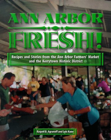 Ann Arbor Fresh : Recipes and Stories: Raquel B. Agranoff;