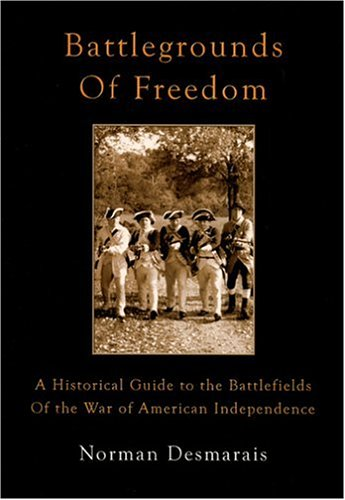 Battlegrounds of Freedom: A Historical Guide to the Battlefields of the War of American Independence