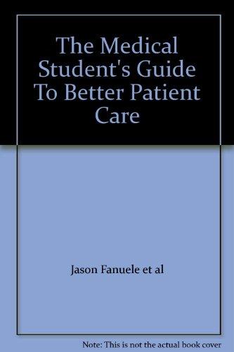 The Medical Student's Guide To Better Patient Care: al, Jason Fanuele et
