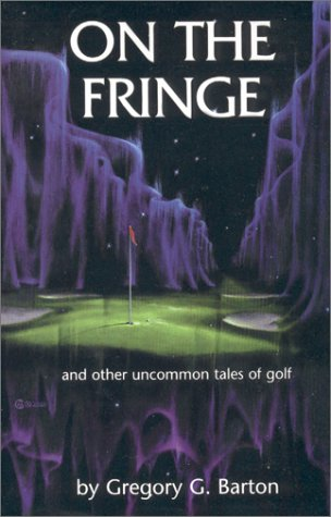 On the Fringe : And Other Uncommon Tales of Golf