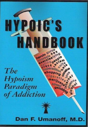 Hypoic's Handbook: The Hypoism Paradigm of Addiction: Umanoff, Dan F.