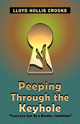 Peeping Through the Keyhole: True Love Can: Lloyd Hollis Crooks