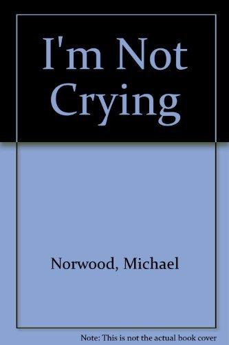 I'm Not Crying: Norwood, Michael