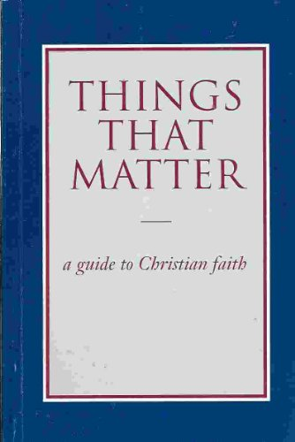 Things That Matter: A Guide to Christian Faith