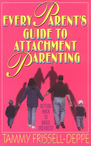 9780966634143: Every Parent's Guide to Attachment Parenting: Getting back to basic instincts!