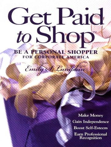 Get Paid to Shop: Be a Personal Shopper for Corporate America: Lumpkin, Emily S.