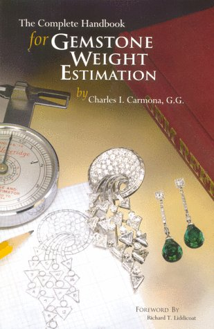 The Complete Handbook for Gemstone Weight Estimation: Charles I. Carmona, G.G.