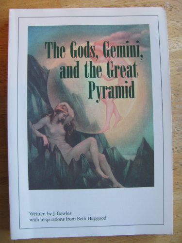 The Gods, Gemini and the Great Pyramid: Bowles, James. Hapgood, Beth.