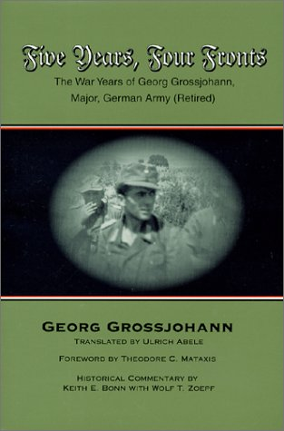 9780966638936: Five Years, Four Fronts: The War Years of Georg Grossjohann, Major, German Army (Retired)