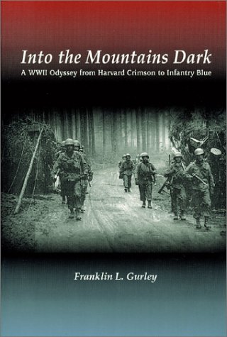 9780966638943: Into the Mountains Dark: A WWII Odyssey from Harvard Crimson to Infantry Blue