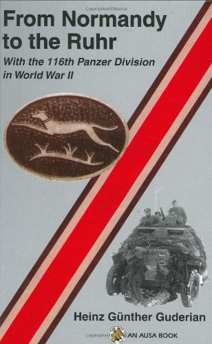 From Normandy to the Ruhr: With the 116th Panzer Division in World War II.: GUDERIAN, Heinz Gunther...